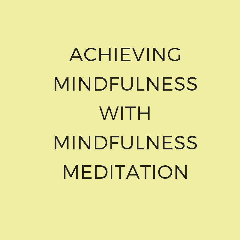 Achieving Mindfulness with Mindfulness Meditation