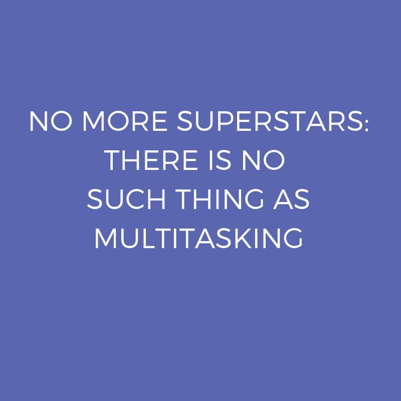 No more superstars: There is no such thing as multitasking
