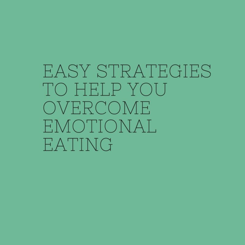 Easy Strategies to Help You Overcome Emotional Eating